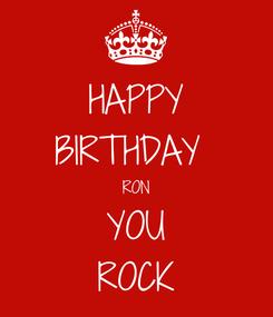 Poster: HAPPY BIRTHDAY  RON YOU ROCK