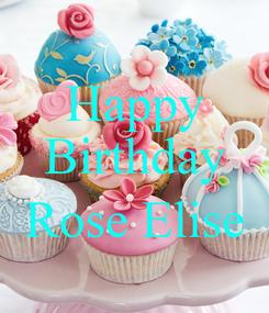 Poster: Happy Birthday  Rose Elise