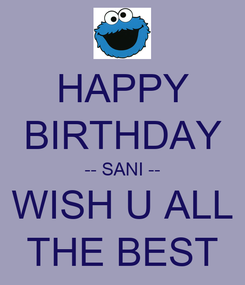 Poster: HAPPY BIRTHDAY -- SANI -- WISH U ALL THE BEST