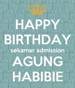 Poster: HAPPY BIRTHDAY sekamar admission AGUNG HABIBIE