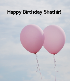 Poster: Happy Birthday Shathir!