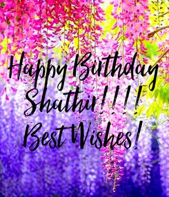 Poster: Happy Birthday Shathir!!!! Best Wishes!