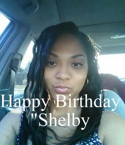 "Poster:    Happy Birthday  ""Shelby"