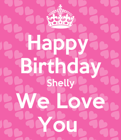 Poster: Happy  Birthday Shelly We Love You