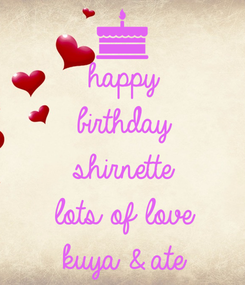 Poster: happy birthday shirnette lots of love kuya & ate