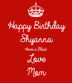 Poster: Happy Birthday  Shyanna Have a Blast Love Mom