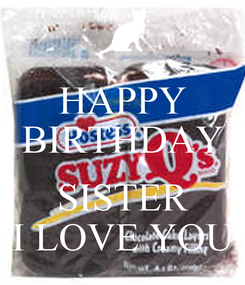 Poster: HAPPY BIRTHDAY  SISTER I LOVE YOU