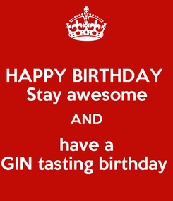 Poster: HAPPY BIRTHDAY  Stay awesome AND have a GIN tasting birthday