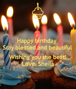 Poster: Happy birthday  Stay blessed and beautiful  Wishing you the best! Love, Sheila