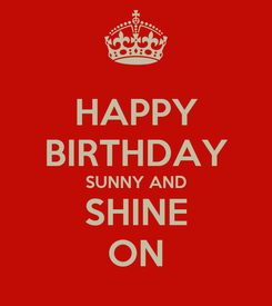 Poster: HAPPY BIRTHDAY SUNNY AND SHINE ON
