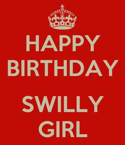 Poster: HAPPY BIRTHDAY  SWILLY GIRL