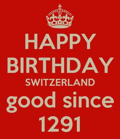 Poster: HAPPY BIRTHDAY SWITZERLAND good since 1291