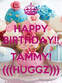 Poster: HAPPY BIRTHDAY!!  TAMMY! (((HUGGZ)))