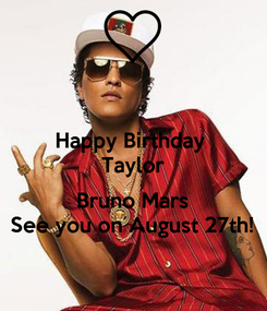 Poster: Happy Birthday  Taylor  Bruno Mars See you on August 27th!