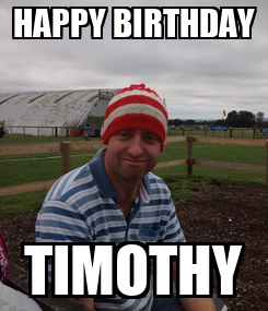 Poster: HAPPY BIRTHDAY TIMOTHY