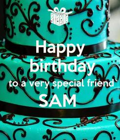 Poster: Happy  birthday  to a very special friend SAM