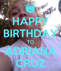 Poster: HAPPY BIRTHDAY TO ADRIANA CRUZ