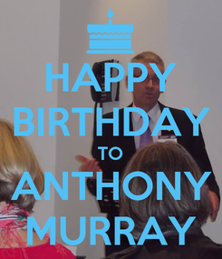 Poster: HAPPY BIRTHDAY TO ANTHONY MURRAY
