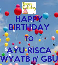 Poster: HAPPY BIRTHDAY TO AYU RISCA WYATB n' GBU