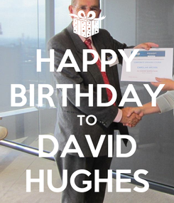 Poster: HAPPY BIRTHDAY TO DAVID HUGHES