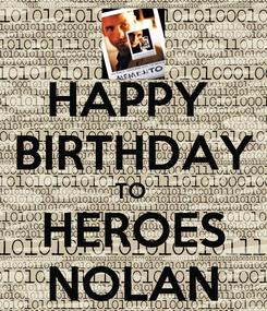 Poster: HAPPY  BIRTHDAY TO  HEROES NOLAN