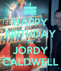 Poster: HAPPY BIRTHDAY TO JORDY CALDWELL