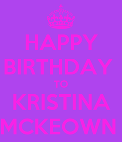 Poster: HAPPY BIRTHDAY  TO KRISTINA MCKEOWN