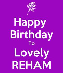 Poster: Happy  Birthday To Lovely REHAM