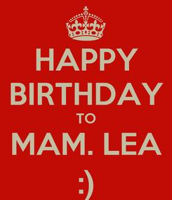 Poster: HAPPY BIRTHDAY TO MAM. LEA :)