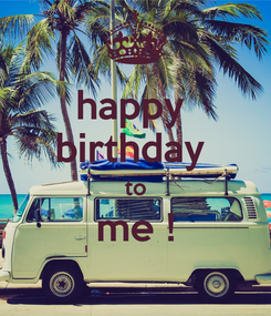 Poster: happy  birthday  to me !
