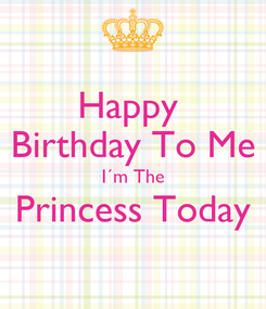 Poster: Happy  Birthday To Me I´m The Princess Today