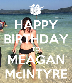 Poster: HAPPY BIRTHDAY TO MEAGAN McINTYRE