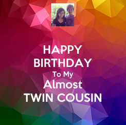 Poster: HAPPY BIRTHDAY To My Almost TWIN COUSIN