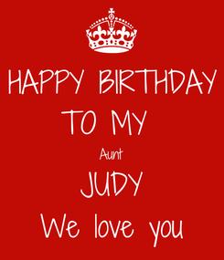 Poster: HAPPY BIRTHDAY TO MY  Aunt JUDY We love you