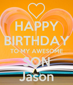 Poster: HAPPY BIRTHDAY TO MY AWESOME SON Jason