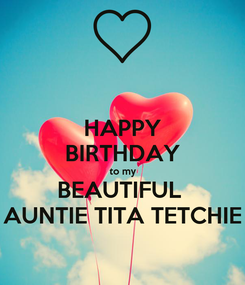 Poster: HAPPY BIRTHDAY to my BEAUTIFUL  AUNTIE TITA TETCHIE
