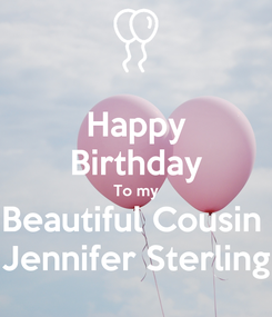 Poster: Happy Birthday To my Beautiful Cousin  Jennifer Sterling