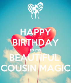 Poster: HAPPY BIRTHDAY to my BEAUTIFUL  COUSIN MAGIC