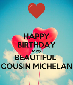 Poster: HAPPY BIRTHDAY to my BEAUTIFUL  COUSIN MICHELAN