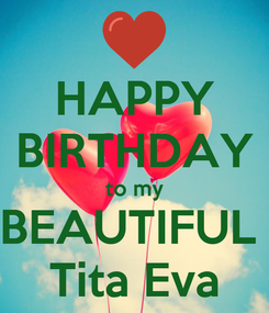 Poster: HAPPY BIRTHDAY to my BEAUTIFUL  Tita Eva
