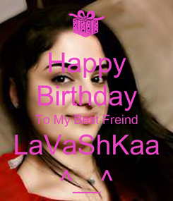 Poster: Happy Birthday To My Best Freind LaVaShKaa ^__^