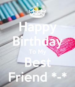 Poster: Happy Birthday To My Best Friend *-*