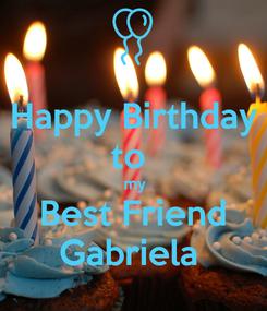 Poster: Happy Birthday to   my Best Friend Gabriela