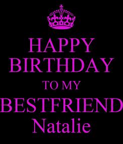 Poster: HAPPY BIRTHDAY TO MY BESTFRIEND Natalie
