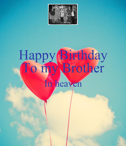 Poster: Happy Birthday To my Brother In heaven