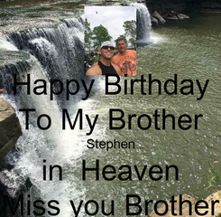 Poster: Happy Birthday To My Brother Stephen in  Heaven Miss you Brother