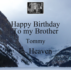 Poster: Happy Birthday To my Brother Tommy in  Heaven