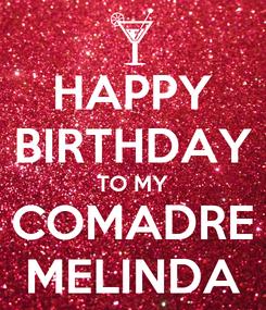 Poster: HAPPY BIRTHDAY TO MY COMADRE MELINDA