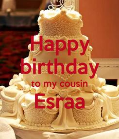 Poster: Happy birthday to my cousin Esraa