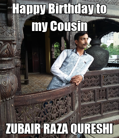 Poster: Happy Birthday to my Cousin ZUBAIR RAZA QURESHI